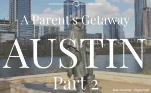 Parents Getaway to Austin Part 2