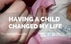 Having a Child Completely Changed My Life